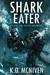 Shark Eater by K.D. McNiven