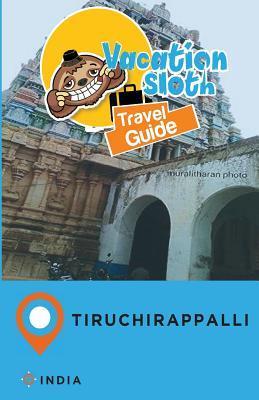Vacation Sloth Travel Guide Tiruchirappalli India