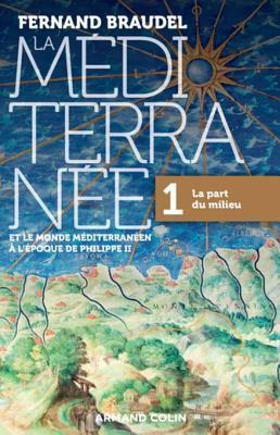 La Mediterranee Et Le Monde Mediterraneen A L'Epoque de Philippe II - Tome 1: 1. La Part Du Milieu