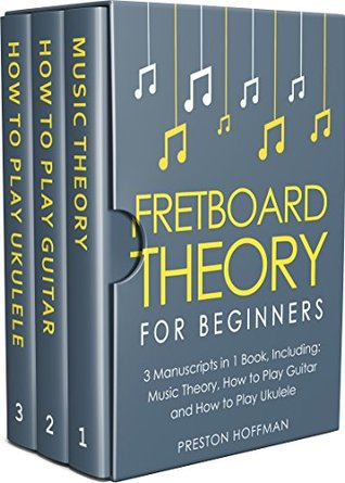 Fretboard Theory: For Beginners - Bundle - The Only 3 Books You Need to Learn Fretboard Music Theory, Ukulele and Guitar Fretboard Technique Today (Music Best Seller Book 14)