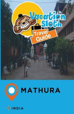 Vacation Sloth Travel Guide Mathura India