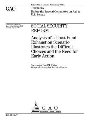 Social Security Reform: Analysis of a Trust Fund Exhaustion Scenario Illustrates the Difficult Choices and the Need for Early Action