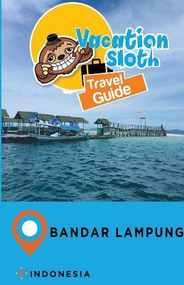 Vacation Sloth Travel Guide Bandar Lampung Indonesia