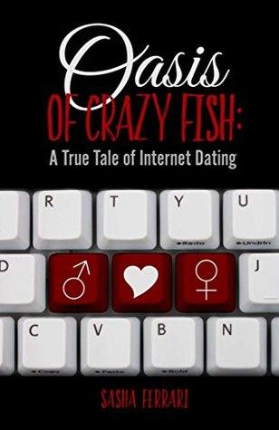 Oasis of Crazy Fish:: A True Tale of Internet Dating