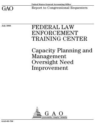 Federal Law Enforcement Training Center: Capacity Planning and Management Oversight Need Improvement