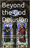 Beyond the God Delusion: Richard Dawkins is right about God but not right enough.