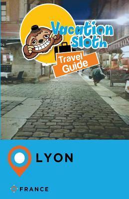 Vacation Sloth Travel Guide Lyon France