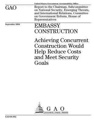Embassy Construction: Achieving Concurrent Construction Would Help Reduce Costs and Meet Security Goals