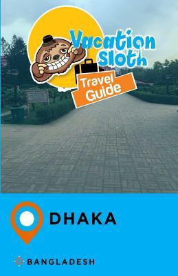 Vacation Sloth Travel Guide Dhaka Bangladesh