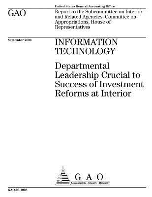 Information Technology: Departmental Leadership Crucial to Success of Investment Reforms at Interior