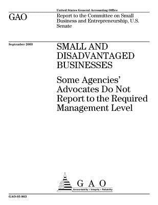 Small and Disadvantaged Businesses: Some Agencies' Advocates Do Not Report to the Required Management Level