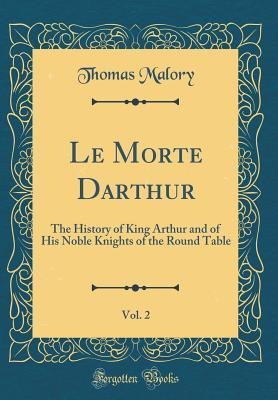 Le Morte Darthur, Vol. 2: The History of King Arthur and of His Noble Knights of the Round Table