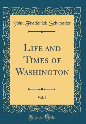 Life and Times of Washington, Vol. 1