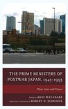 The Prime Ministers of Postwar Japan, 1945–1995: Their Lives and Times