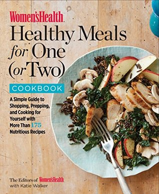 Women's Health Healthy Meals for One (or Two) Cookbook: A Simple Guide to Shopping, Prepping, and Cooking for Yourself with 175 Nutritious Recipes