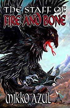 The Staff of Fire and Bone by Mikko Azul