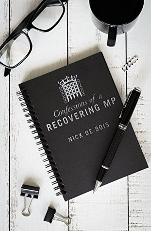 Confessions of A Recovering MP by Nick DeBois