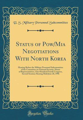 Status of Pow/MIA Negotiations with North Korea: Hearing Before the Military Personnel Subcommittee of the Committee on National Security, House of Representatives, One Hundred Fourth Congress, Second Session; Hearing Held June 20, 1996