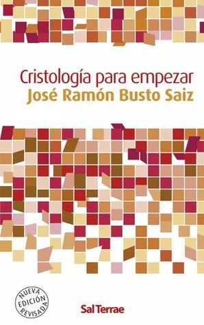Cristología para empezar por Jose Ramon Busto Saiz