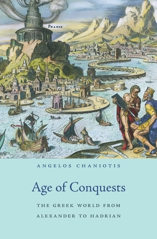 Age of Conquests The Greek World from Alexander to Hadrian (History of the Ancient World)
