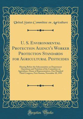 U. S. Environmental Protection Agency's Worker Protection Standards for Agricultural Pesticides: Hearing Before the Subcommittee on Department Operations and Nutrition of the Committee on Agriculture, House of Representatives, One Hundred Third Congress,