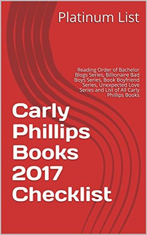 Carly Phillips Books 2017 Checklist: Reading Order of Bachelor Blogs Series, Billionaire Bad Boys Series, Book Boyfriend Series, Unexpected Love Series and List of All Carly Phillips Books