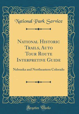 National Historic Trails, Auto Tour Route Interpretive Guide: Nebraska and Northeastern Colorado