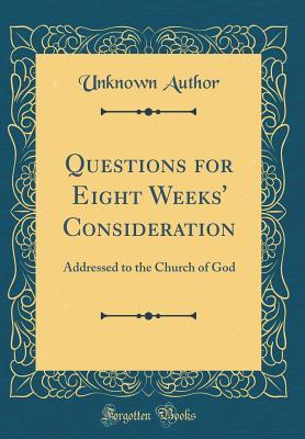 Questions for Eight Weeks' Consideration: Addressed to the Church of God