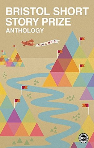 Bristol Short Story Prize Anthology: Vol 5