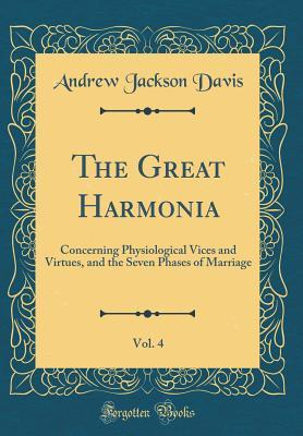 The Great Harmonia, Vol. 4: Concerning Physiological Vices and Virtues, and the Seven Phases of Marriage