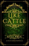 Like Cattle (The Feud Trilogy)