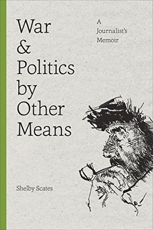 War and Politics by Other Means: A Journalist's Memoir