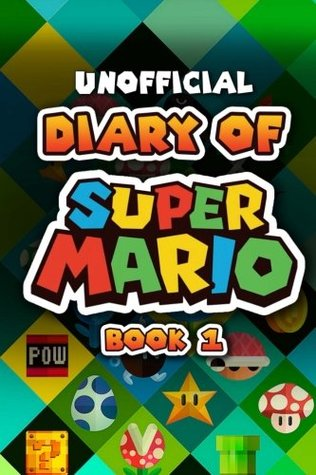 Diary of Super Mario - Book 1 by Diary of a Game Character