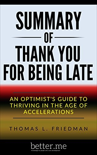 Summary: Thank You for Being Late: An Optimist's Guide to Thriving in the Age of Accelerations by Thomas L. Friedman