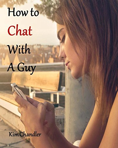 How to Chat with a Guy: Effective chating skills to get the Guy you like, Tricks to impress a guy by text messages