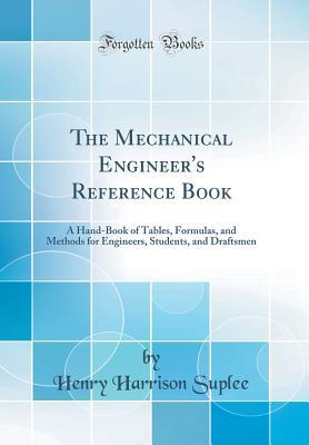 The Mechanical Engineer's Reference Book: A Hand-Book of Tables, Formulas, and Methods for Engineers, Students, and Draftsmen