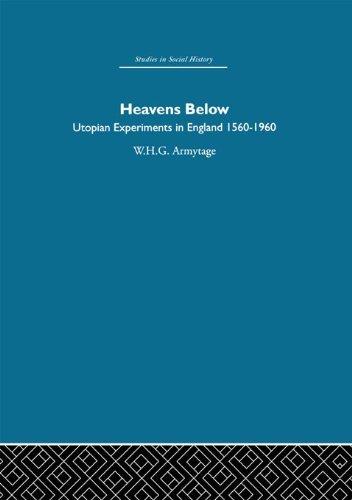 Heavens Below: Utopian Experiments in England, 1560-1960: Volume 11 (Studies in Social History