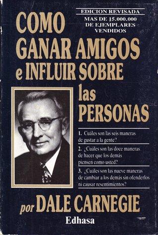 Ebook Cómo ganar amigos e influir sobre las personas by Dale Carnegie PDF!