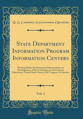 State Department Information Program Information Centers, Vol. 1: Hearing Before the Permanent Subcommittee on Investigations of the Committee on Government Operations, United States Senate, 83d Congress, 1st Session