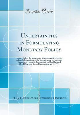 Uncertainties in Formulating Monetary Policy: Hearing Before the Commerce, Consumer, and Monetary Affairs Subcommittee of the Committee on Government Operations, House of Representatives, One Hundred Third Congress, Second Session, August 10, 1994