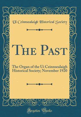 The Past: The Organ of the Ui Ceinnsealaigh Historical Society; November 1920