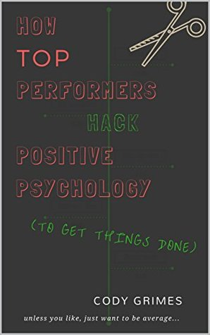 How Top Performers Hack Positive Psychology: