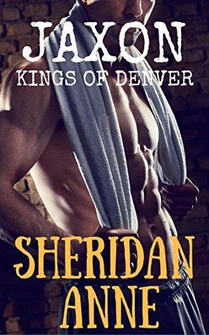 Jaxon: Kings of Denver by Sheridan Anne