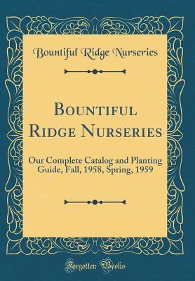 Téléchargement du livre anglais Bountiful Ridge Nurseries: Our Complete Catalog and Planting Guide, Fall, 1958, Spring, 1959 (Classic Reprint) PDF
