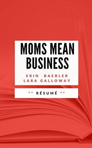 MOMS MEAN BUSINESS: Résumé en Français