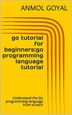 go tutorial for beginners:go programming language tutorial: Understand the Go programming language from scratch