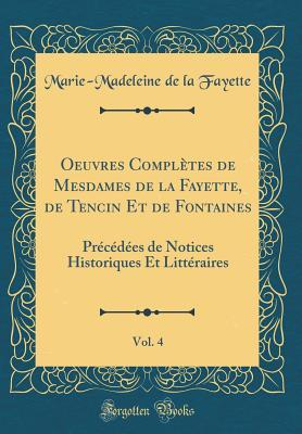 Oeuvres Compl�tes de Mesdames de la Fayette, de Tencin Et de Fontaines, Vol. 4: Pr�c�d�es de Notices Historiques Et Litt�raires