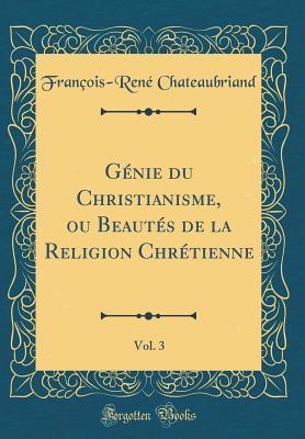 Genie Du Christianisme, Ou Beautes de la Religion Chretienne, Vol. 3