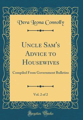 Uncle Sam's Advice to Housewives, Vol. 2 of 2: Compiled from Government Bulletins