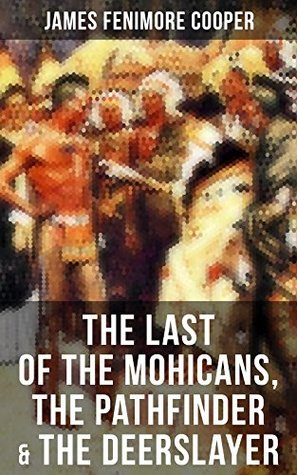 The Last of the Mohicans, The Pathfinder & The Deerslayer: Leatherstocking Tales Series
